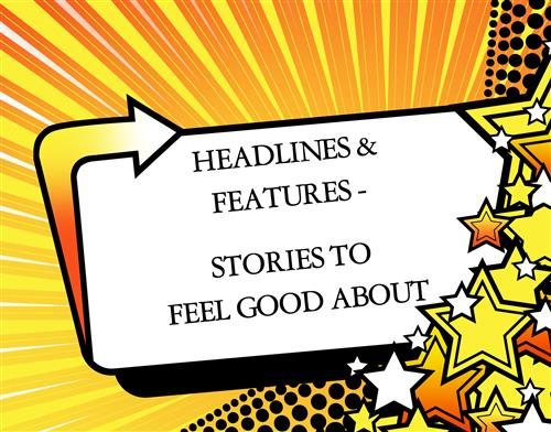 Headlines & Features Stories to Feel Good About